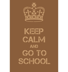 Keep calm and go to schoool poster vector