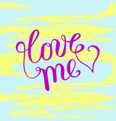 hand lettering love me on grunge brush background vector image
