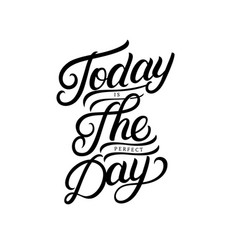 today is the perfect day hand written lettering vector image vector image