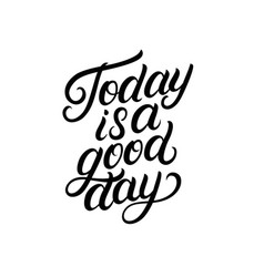 today is a good day hand written lettering vector image vector image