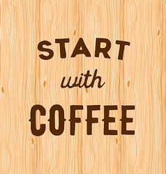 Hand written quote start with coffee on wooden vector
