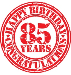 Happy birthday 85 years grunge rubber stamp vector image vector image