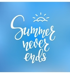 Summer never ends quotes lettering vector image