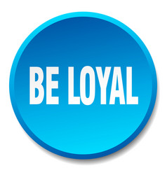 Be loyal blue round flat isolated push button vector