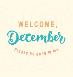 Welcome december please be good for me vector