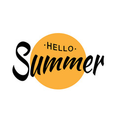black lettering hello summer and yellow sun circle vector image