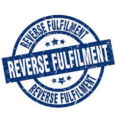 Reverse fulfilment blue round grunge stamp vector