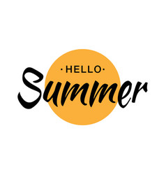 Black lettering hello summer and yellow sun circle vector