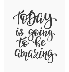 Today is going to be amazing quote typography vector