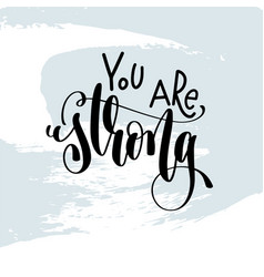 You are strong - hand lettering inscription on vector