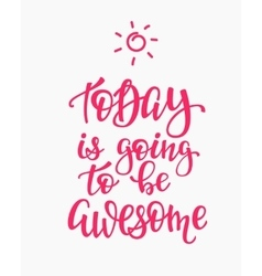 Today is Going to be Awesome quote typography vector image