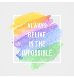 Motivation poster always believe in the impossible vector