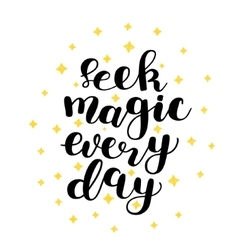 Seek magic every day vector