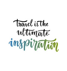 travel is the ultimate inspiration inspirational vector image