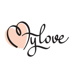 my love hand lettering - handmade calligraphy vector image
