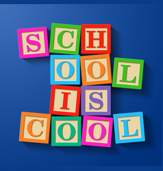 School is cool phrase compiled with wooden vector