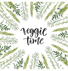 Veggie time lettering wildflowers frame with hand vector