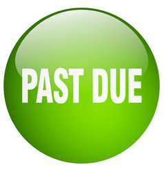 Past due green round gel isolated push button vector