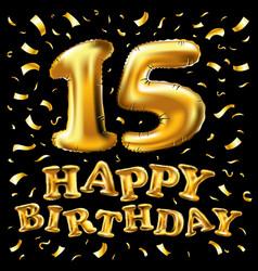 happy birthday 15 years golden color fifteen vector image