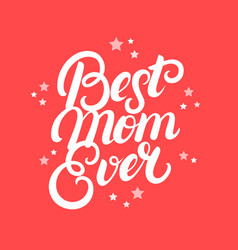 best mom ever hand written lettering vector image