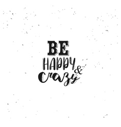Be happy and crazy typography quote vector image vector image