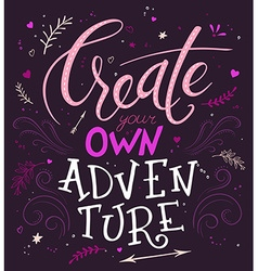 Hand lettering quote - create your own adventure - vector