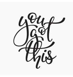 You got this quote typography vector image vector image
