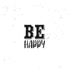 Be happy typography quote vector image vector image