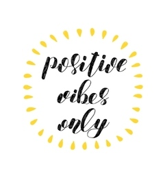 Positive vibes only brush lettering vector