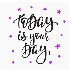 Today is your Day quote typography vector image vector image
