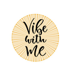 Vibe with me hand lettering calligraphy vector