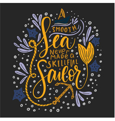 A smooth sea never made a skillful sailor vector