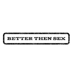 Better then sex watermark stamp vector