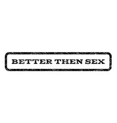 Better then sex watermark stamp vector