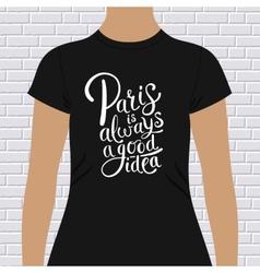 Paris is always a good idea t-shirt design vector
