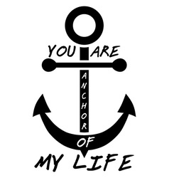 You are anchor of my life typographical background vector