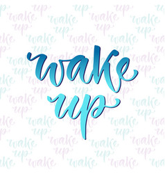 hand drawn lettering wake up motivational modern vector image