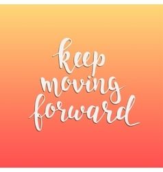 Keep moving forward Hand drawn typography poster vector image