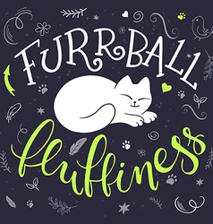 Handwritten phrase - furrball of fluffiness with vector