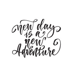 new day is a new adventure inspirational quote vector image