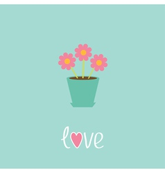 Three pink flowers in pot Love card vector image vector image