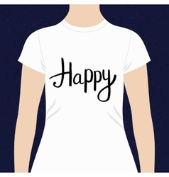 Happy - motivational t-shirt design vector image