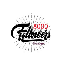 thank you 8000 followers poster you can use vector image vector image