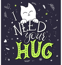 hand drawing lettering phrase - i need your hug - vector image vector image