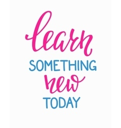 Learn something new today typography quote vector