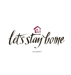 Let s stay home quote handwritten with vector