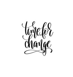 time for change hand written lettering inscription vector image
