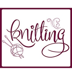 Hand lettering label - knitting - with ball of vector