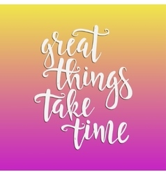 Great thinks take time vector
