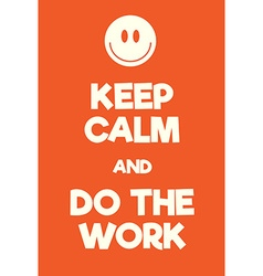 Keep calm and do the work poster vector